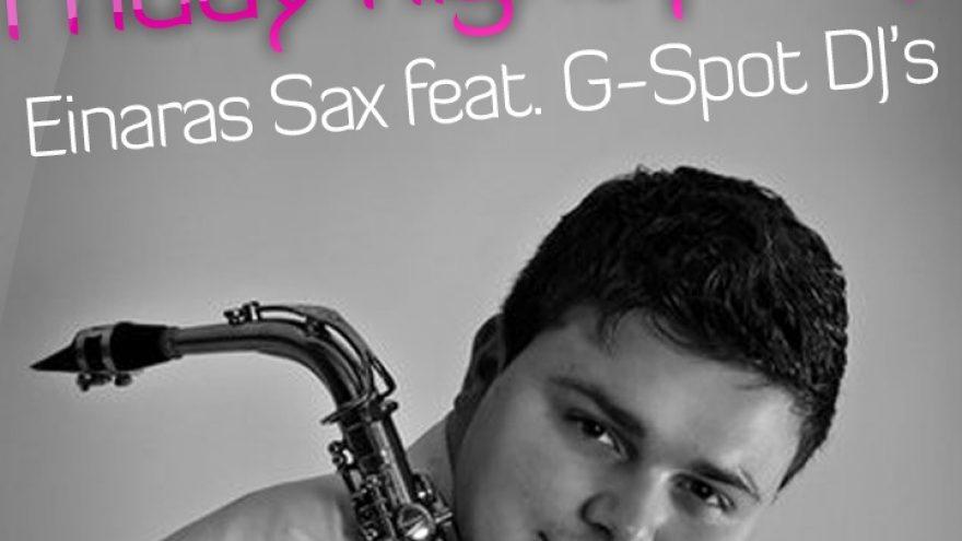 FRIDAY NIGHT PARTY with EINARAS SAX feat. G-SPOT DJ's