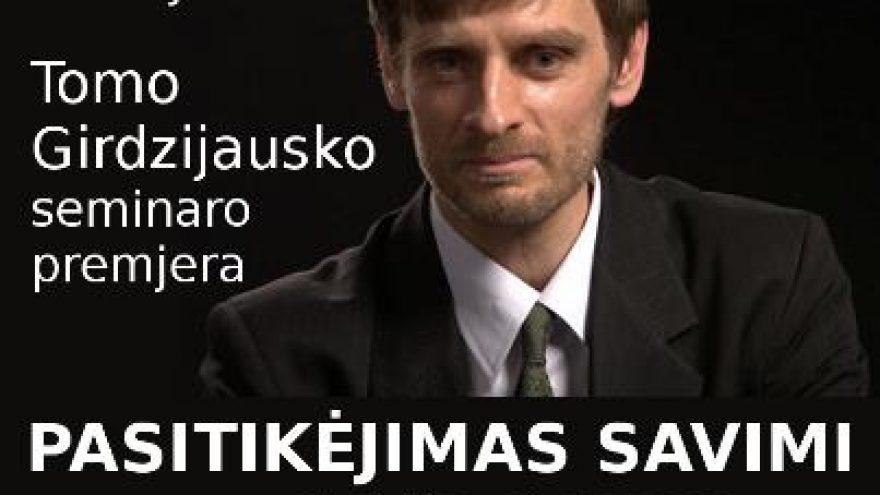 Tomo Girdzijausko seminaro premjera PASITIKĖJIMAS SAVIMI