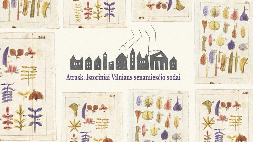 Atrask. Istoriniai Vilniaus senamiesčio sodai
