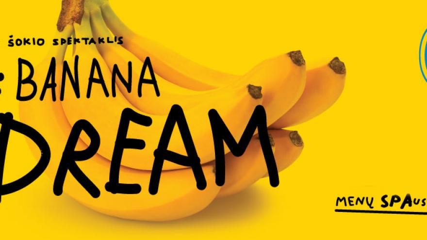 """Šokio spektaklis: """"Banana Dream"""""""