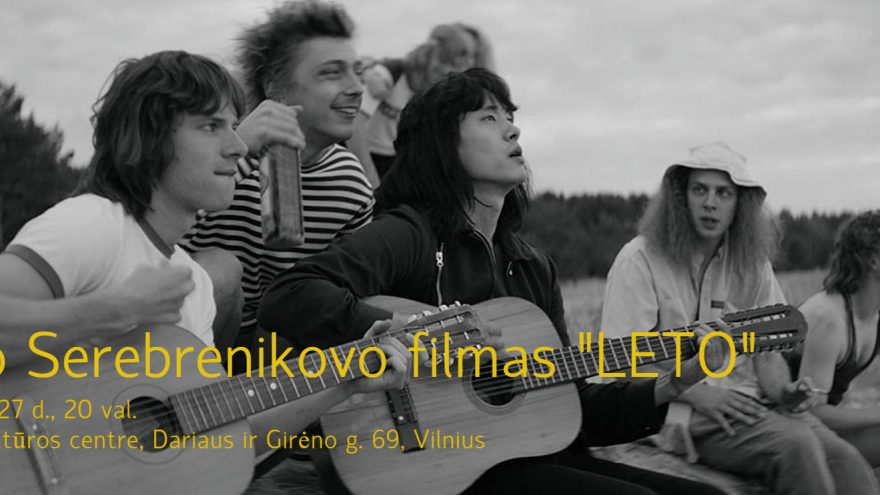 """Kinas Kirtimuose: Kirilo Serebrenikovo filmas """"LETO"""" (""""Vasara"""")"""