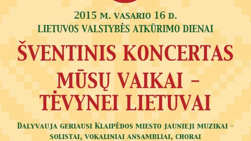"""Koncertas """"Mūsų vaikai – Tėvynei Lietuvai"""" / 2015"""