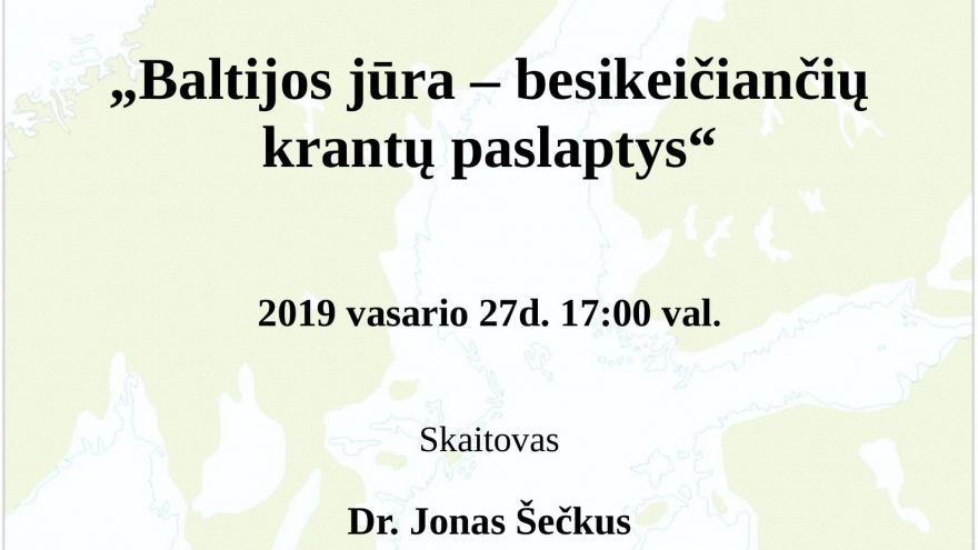 """Dr. Jono Šečkaus paskaita """"Baltijos jūra – besikeičiančių krantų paslaptys"""""""