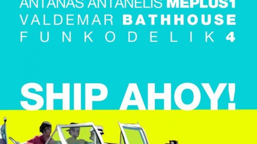 SHIP AHOY! Antanas Antanelis x Valdemar x Funkodelik