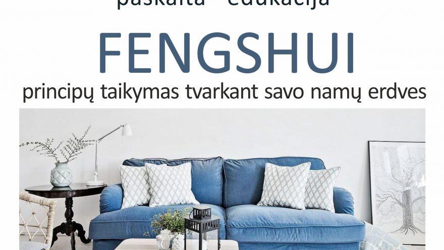 """Paskaita-edukacija """"Fengshui principų taikymas tvarkant savo namų erdves"""""""