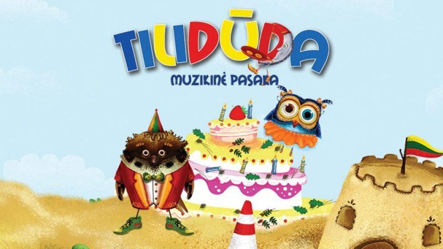 TILIDŪDA – lietuviška muzikinė pasaka visai šeimai
