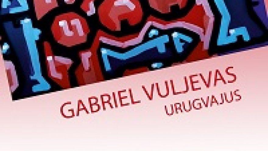 """Gabriel Vuljevas (Urugvajus) I Tapybos darbų paroda """"Trilogija"""""""