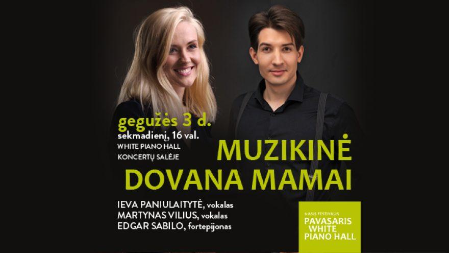 """Festivalis """"Pavasaris White Piano Hall"""". MUZIKINĖ DOVANA MAMAI / Paniulaitytė / Martynas Vilius / Sabilo"""