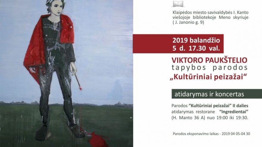 """Viktoro Paukštelio tapybos paroda """"Kultūriniai peizažai"""""""