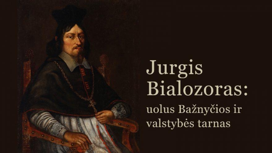 """Paskaita """"Jurgis Bialozoras: uolus Bažnyčios ir valstybės tarnas"""""""