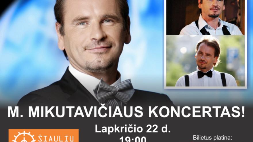 M. MIKUTAVIČIAUS koncertas Šiaulių Arenoje!