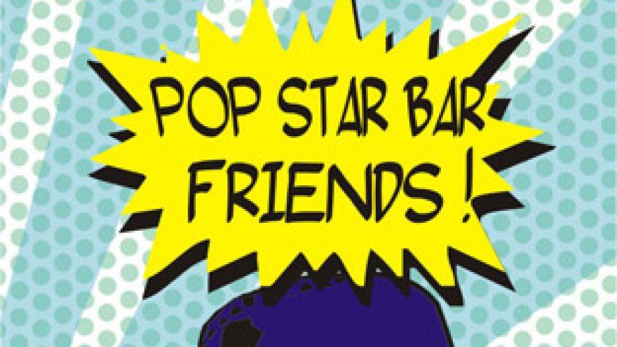 POP STAR BAR FRIENDS