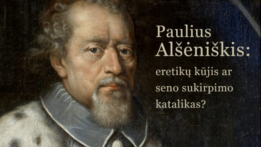 """Paskaita """"Paulius Alšėniškis: eretikų kūjis ar seno sukirpimo katalikas?"""""""