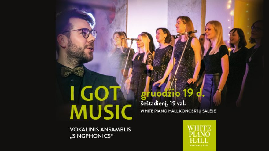 "Festivalis ""Pavasaris White Piano Hall"". ""I GOT MUSIC"" / vokalinis ansamblis SINGPHONICS"