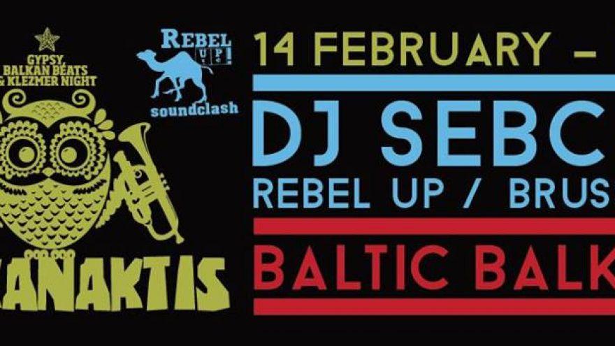 BALKANAKTIS! DJ SEBCAT – REBEL UP / BRUSSELS! 02.14
