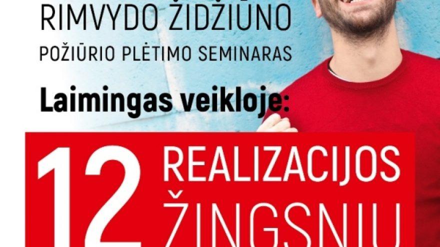 """""""Laimingas veikloje: 12 realizacijos žingsnių"""" Rimvydo Židžiūno požiūrio plėtimo seminaras Kaune"""