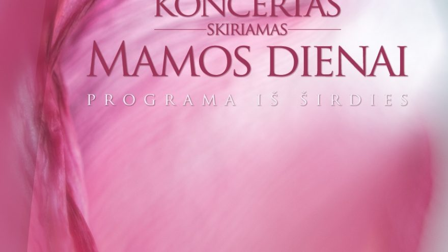 """Koncertas, skirtas Motinos dienai """"Iš širdies…"""""""