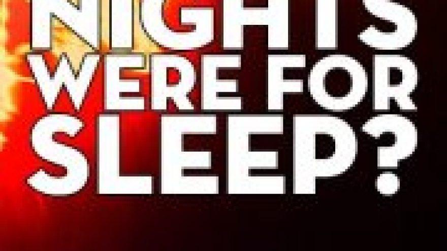 Who said nights were for sleep?