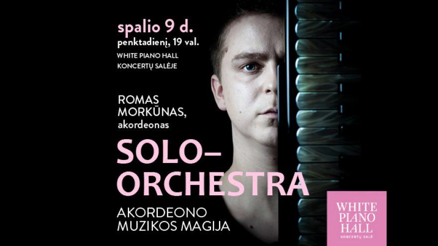 "Festivalis ""Pavasaris White Piano Hall"". SOLO-ORCHESTRA / Akordeono muzikos magija"