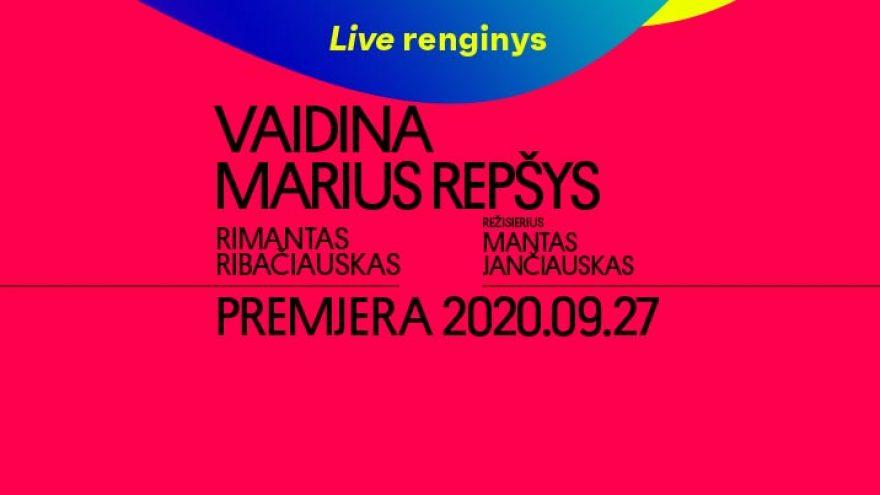 LIVE: VAIDINA MARIUS REPŠYS, rež. Mantas JANČIAUSKAS. Tiesioginė transliacija internetu.