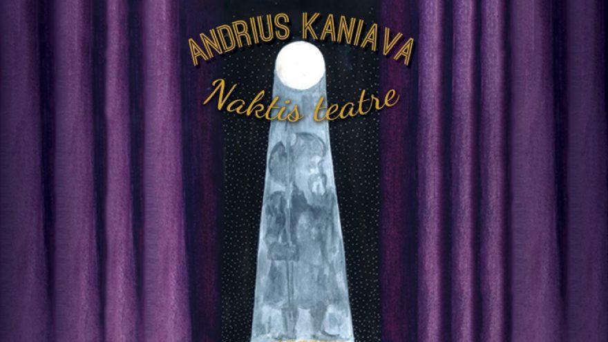 Andrius Kaniava. NAKTIS TEATRE. Premjera