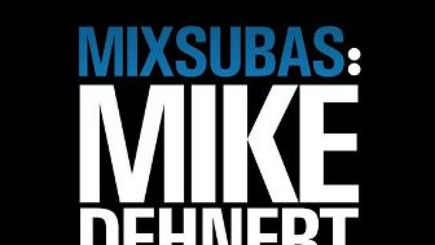 Mix Subas: Mike Dehner