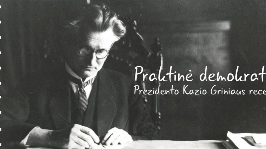 """""""Praktinė demokratija: Prezidento K. Griniaus receptas"""""""