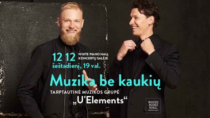 """Festivalis """"Muzikinės Kalėdos"""". U'Elements – muzika be kaukių / VELIKIS / MIHAILOVS"""