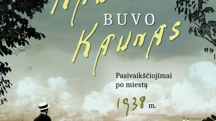 """Knygos """"Kai Kaunas buvo Kaunas. Pasivaikščiojimai po miestą 1938 m."""" pristatymas"""
