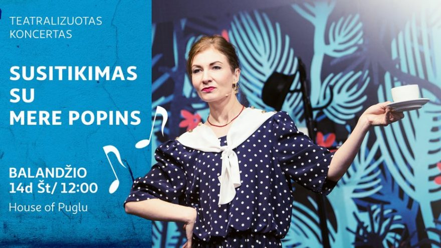 Susitikimas su Mere Popins | Teatralizuotas koncertas šeimai