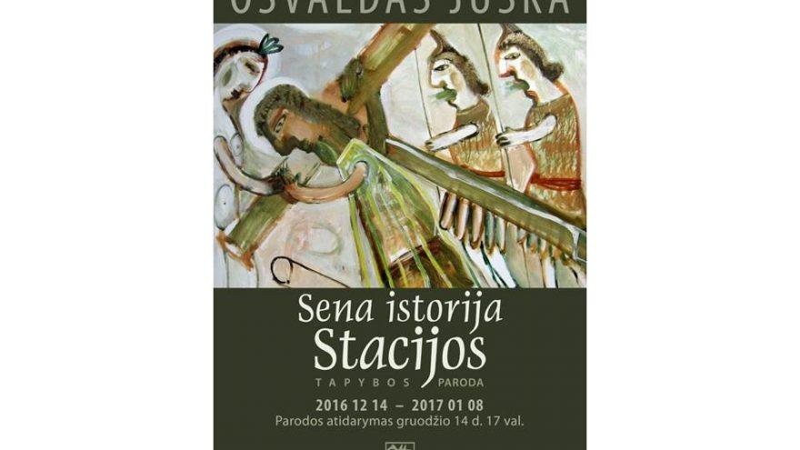"""Osvaldo Juškos tapybos paroda """"Sena istorija. Stacijos"""""""