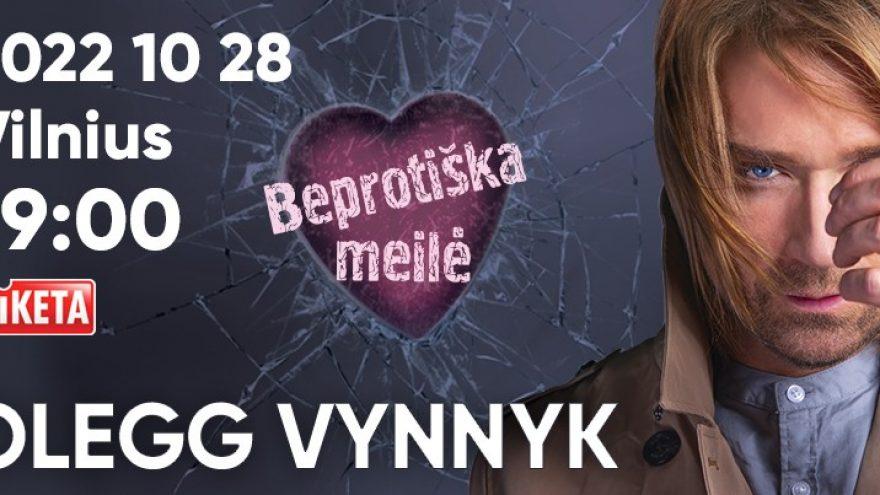 """OLEGG VYNNYK """"BEPROTIŠKA MEILĖ"""" Nukeltas iš 2021 m. spalio 27 d. į 2022 m."""