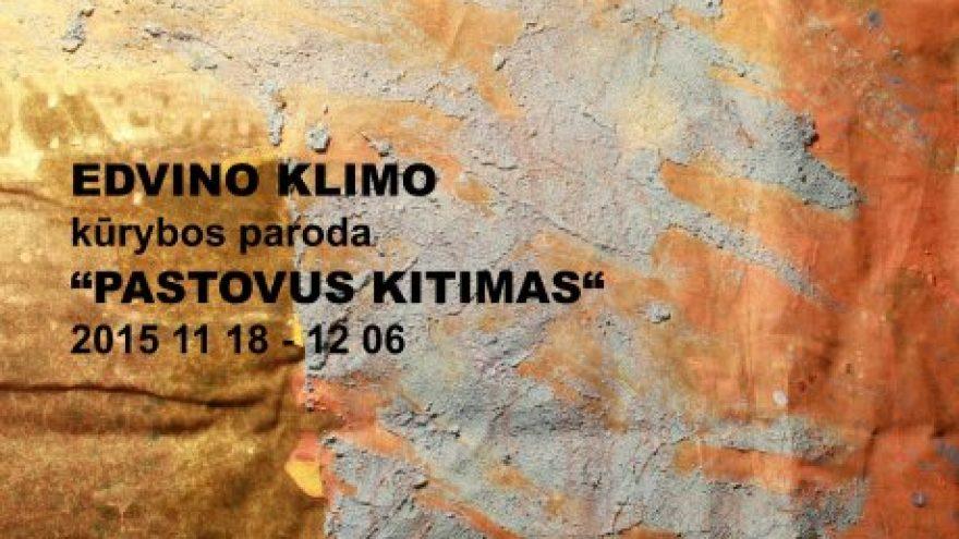 """Edvino Klimo kūrybos paroda """"Pastovus kitimas"""""""